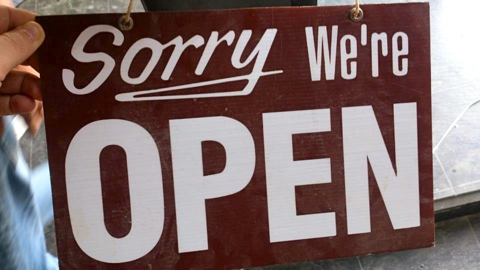 Sorry we're open — Come in we're closed